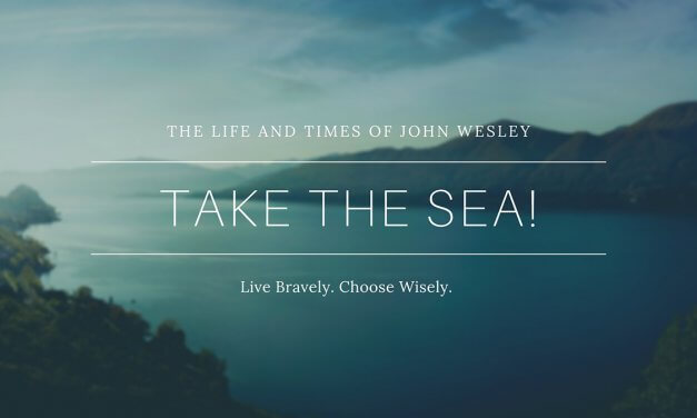 Take The Sea – The Life and Times Of John Wesley