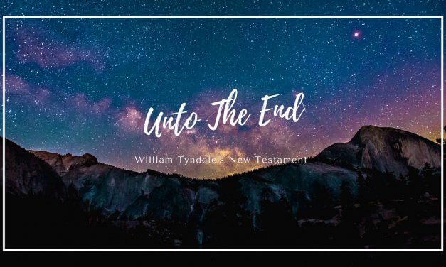 Unto The End: William Tyndale's New Testament