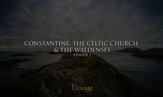 Constantine, The Celtic Church and The Waldenses | Broadcast Episode 1