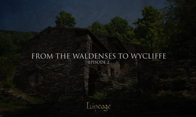 From The Waldenses to Wycliffe | Lineage Broadcast Episode 2
