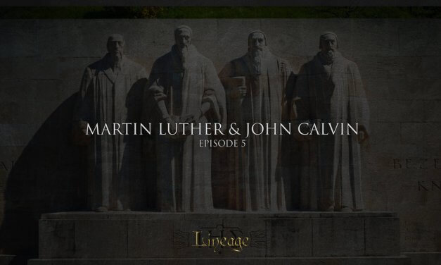 Martin Luther And John Calvin | Lineage Broadcast Episode 5