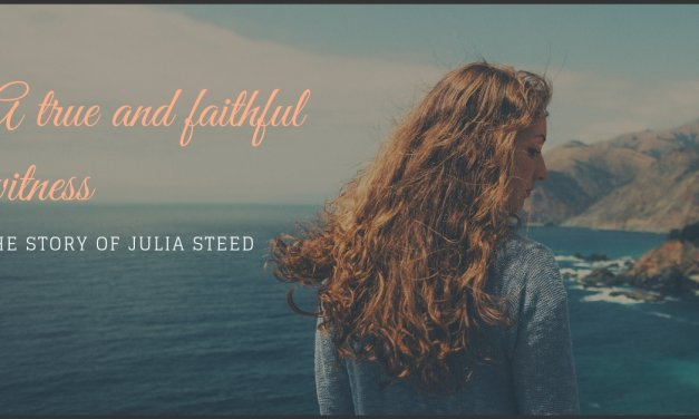 A True And Faithful Witness: The Story of Julia Steed