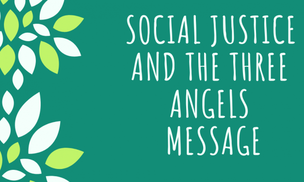 Social Justice And The Three Angels Message
